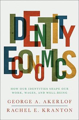 Identity Economics By Akerlof, George A./ Kranton, Rachel E.